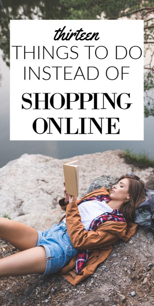 Avant de sortir la carte de crédit, lisez ceci. Voici treize choses productives à faire au lieu de magasiner en ligne. (Certains peuvent même vous faire de l'argent!)